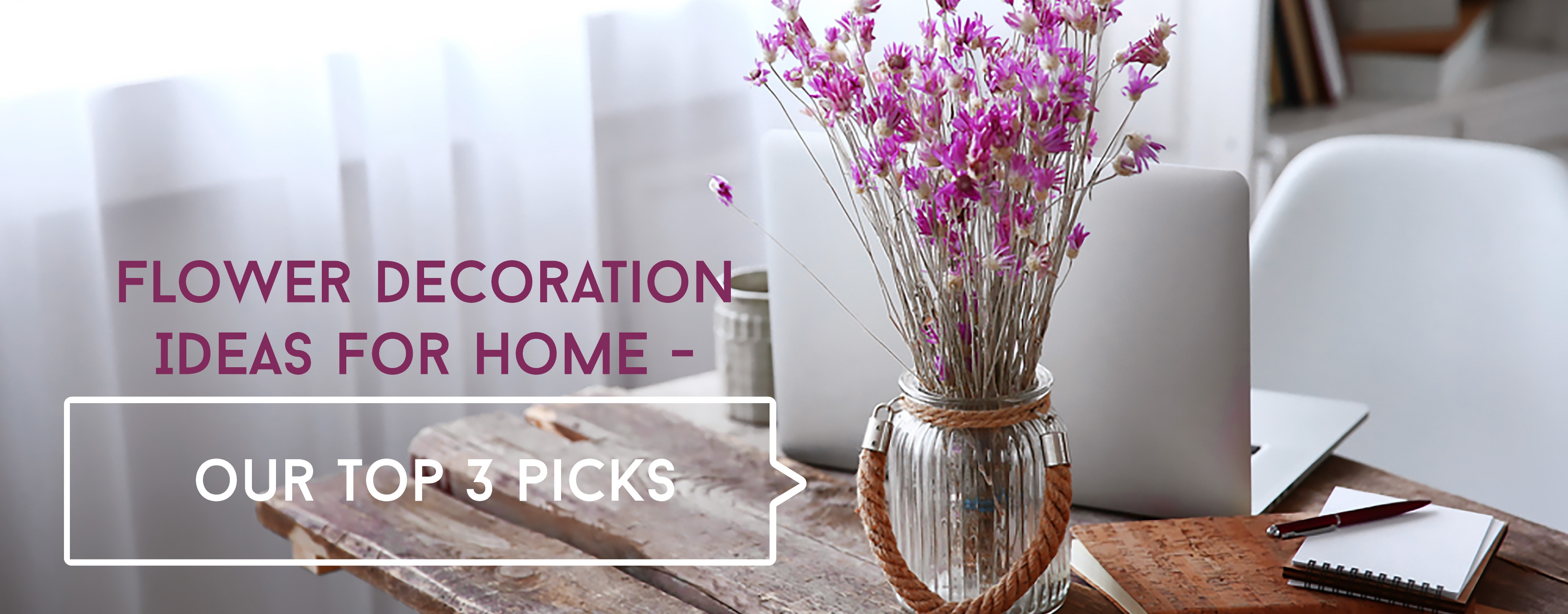 HFlower Decoration Ideas for home – Our top 3 picks
