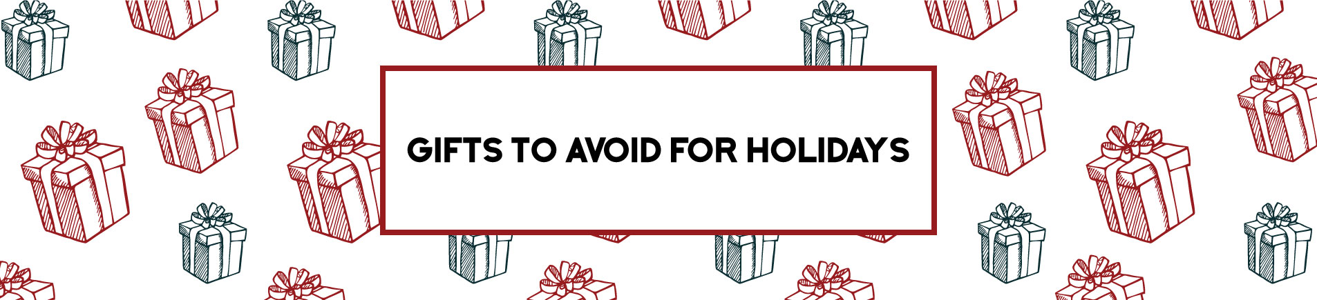 HGifts to Avoid for Holidays