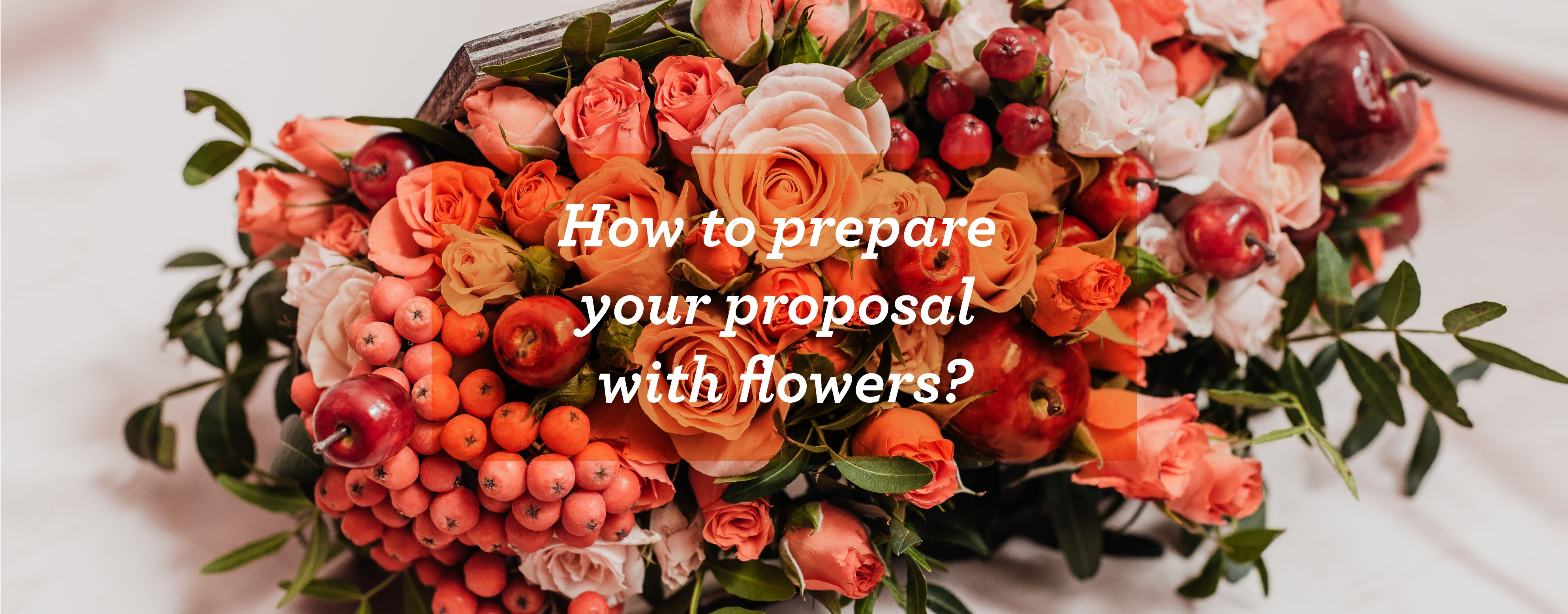 HHow to Prepare Your Proposal with Flowers