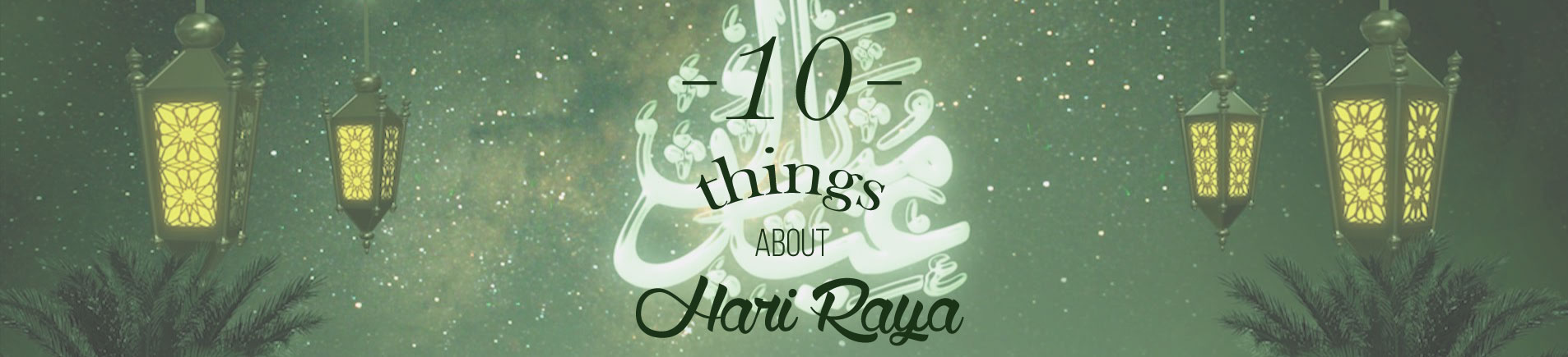 H10 Things about Hari Raya Every Singaporean Must Know